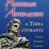 """A Castrì di Lecce Pati Luceri presenta """"Partigiani e Antifascisti di Terra d' Otranto"""""""
